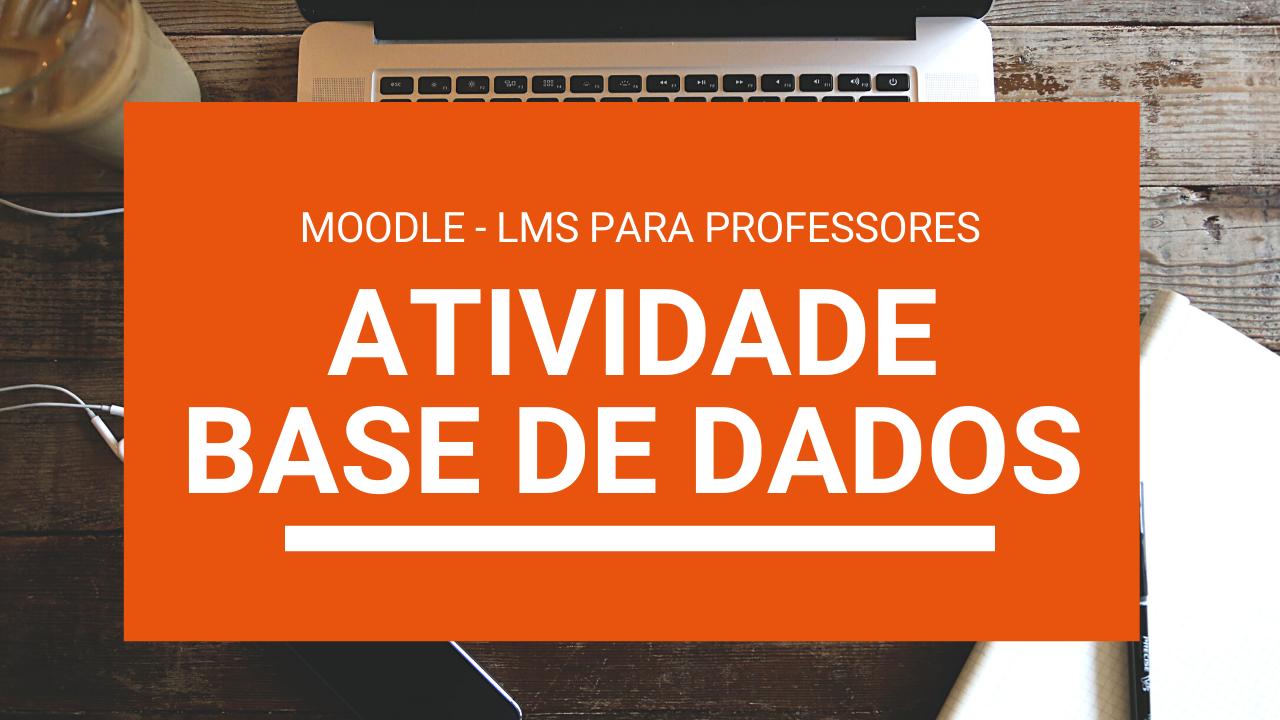 Atividade Base de Dados no Moodle – LMS