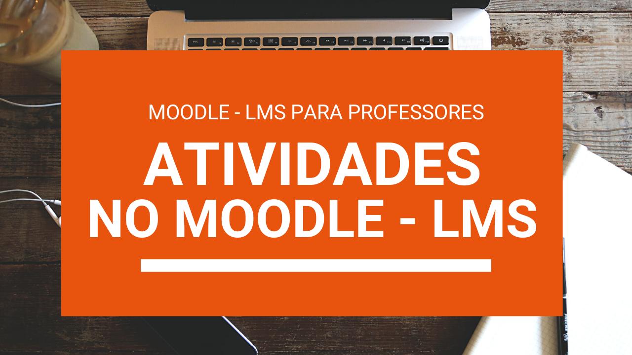 O que são Atividades no Moodle – LMS?