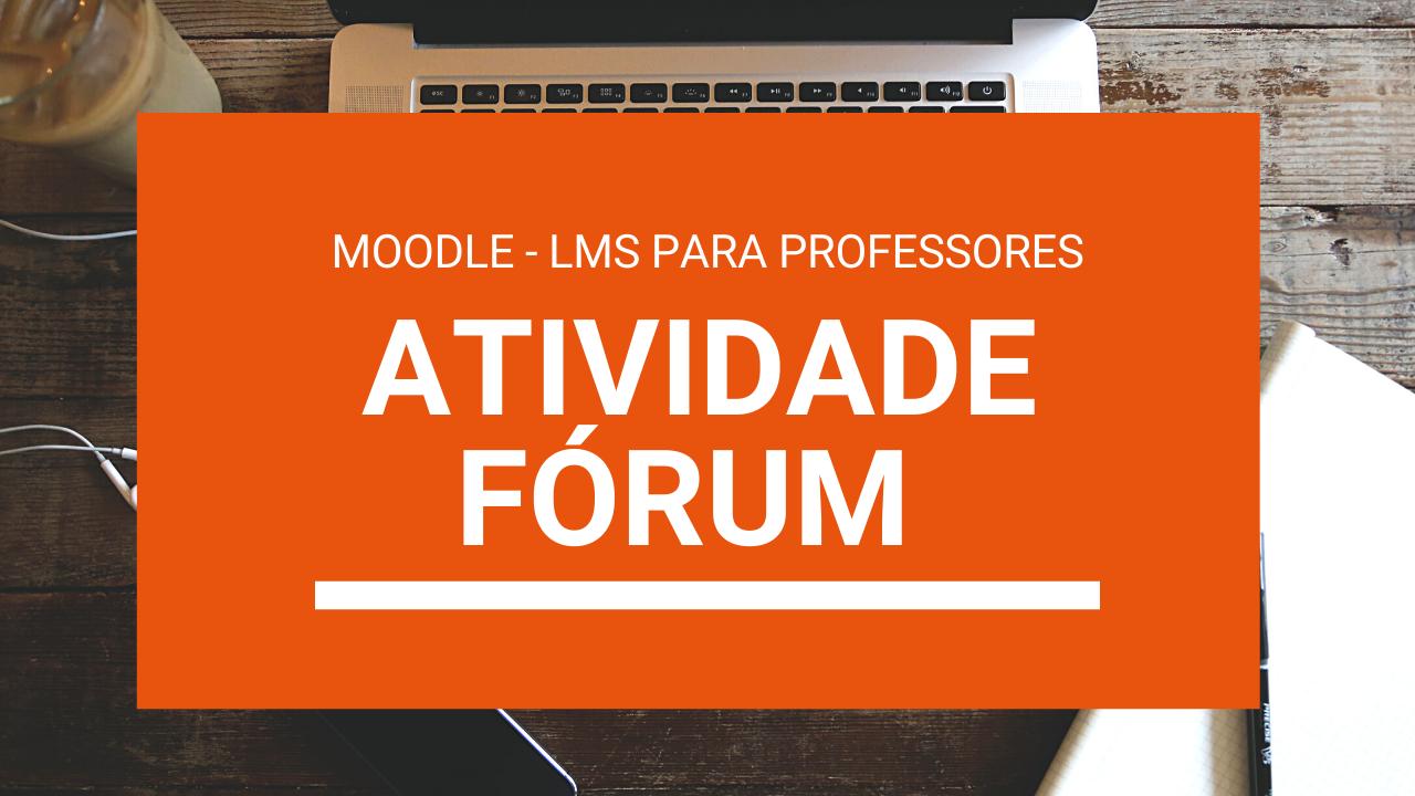 Atividade Fórum no Moodle – LMS